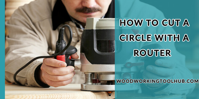 How To Cut a Circle With A Router