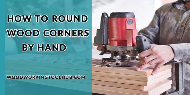How To Round Wood Corners By Hand